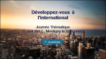 Zone de Texte:   Développez-vous à l'international  Journée Thématique 25 avril 2017 - Montigny le Bretonneux      Je participe